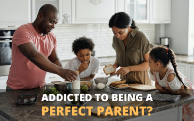 Are you Addicted to being the Perfect Parent?