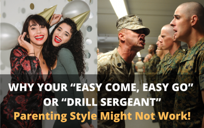 """Why Your """"Easy Come, Easy Go"""" or """"Drill Sergeant"""" Parenting Style Might Not Work!"""